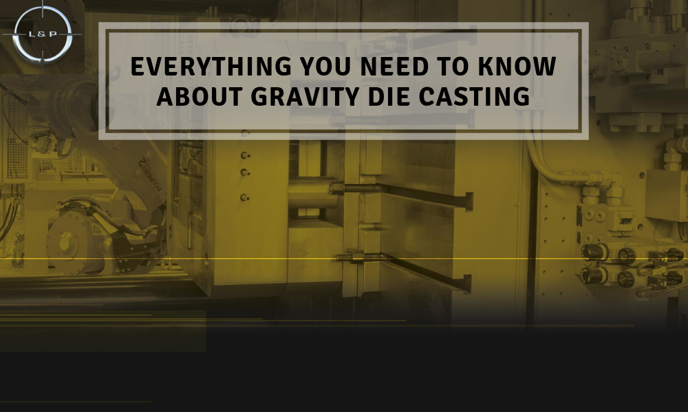 Everything You Need to Know About Gravity Die Casting